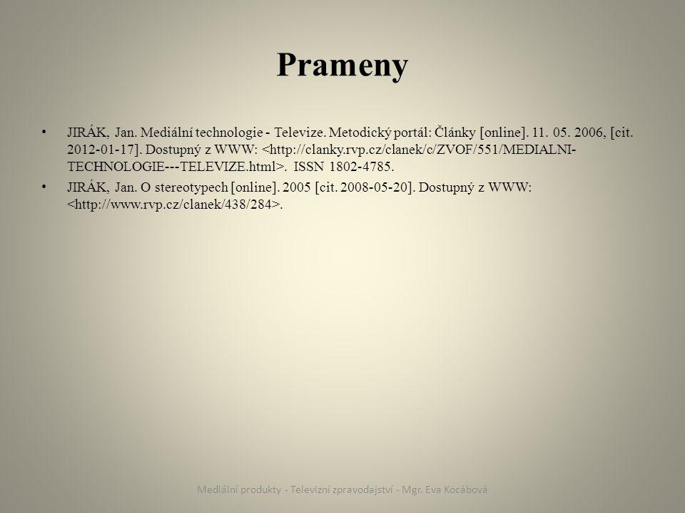 Prameny JIRÁK, Jan. Mediální technologie - Televize. Metodický portál: Články [online]. 11. 05. 2006, [cit. 2012-01-17]. Dostupný z WWW:. ISSN 1802-47