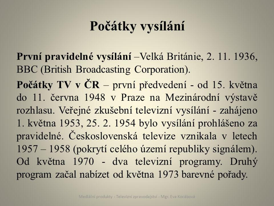 Počátky vysílání První pravidelné vysílání –Velká Británie, 2. 11. 1936, BBC (British Broadcasting Corporation). Počátky TV v ČR – první předvedení -