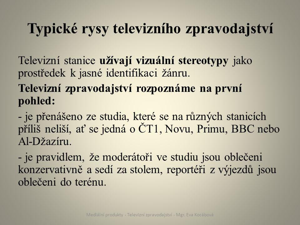 Typické rysy televizního zpravodajství Televizní stanice užívají vizuální stereotypy jako prostředek k jasné identifikaci žánru. Televizní zpravodajst