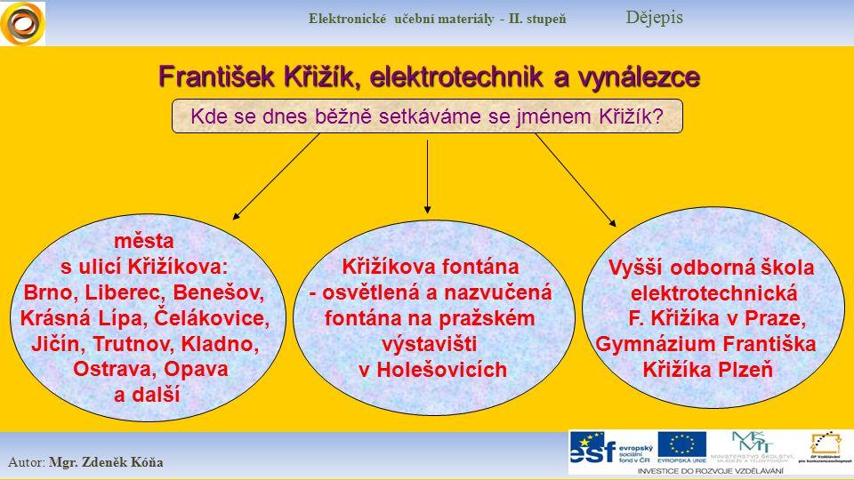 Elektronické učební materiály - II. stupeň Dějepis Autor: Mgr. Zdeněk Kóňa města s ulicí Křižíkova: Brno, Liberec, Benešov, Krásná Lípa, Čelákovice, J