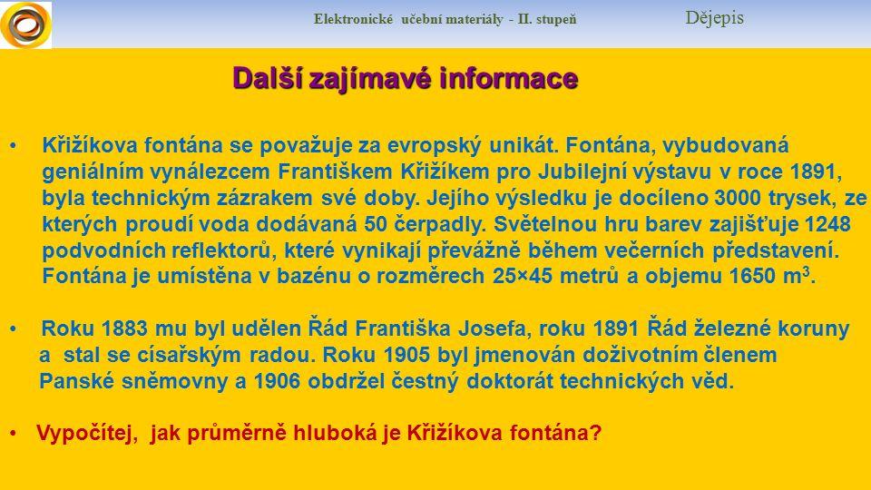 Elektronické učební materiály - II. stupeň Dějepis Další zajímavé informace Křižíkova fontána se považuje za evropský unikát. Fontána, vybudovaná geni