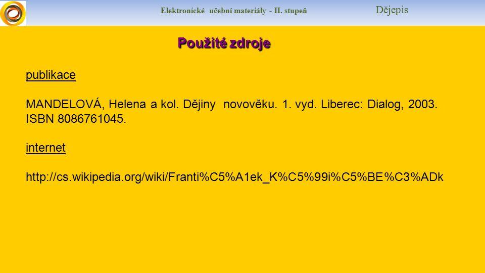 Elektronické učební materiály - II. stupeň Dějepis Použité zdroje Použité zdroje publikace MANDELOVÁ, Helena a kol. Dějiny novověku. 1. vyd. Liberec: