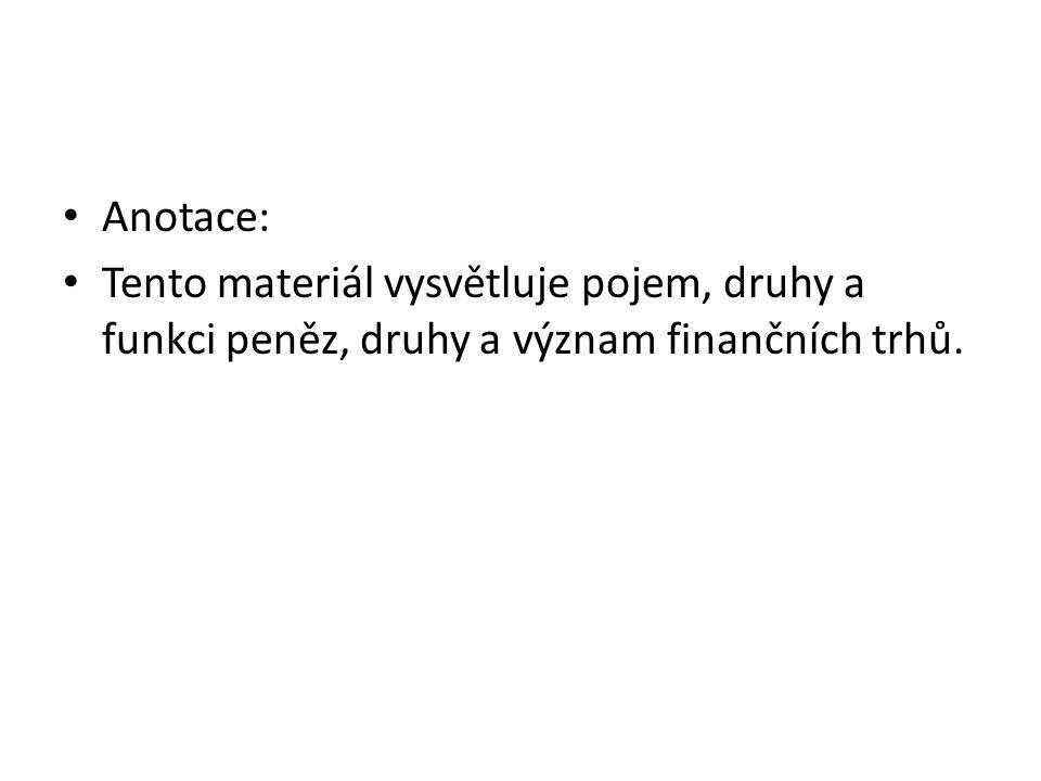 Anotace: Tento materiál vysvětluje pojem, druhy a funkci peněz, druhy a význam finančních trhů.