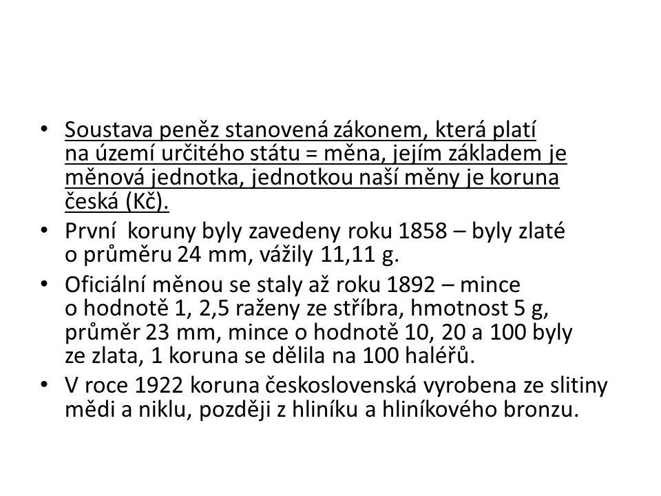 Soustava peněz stanovená zákonem, která platí na území určitého státu = měna, jejím základem je měnová jednotka, jednotkou naší měny je koruna česká (Kč).