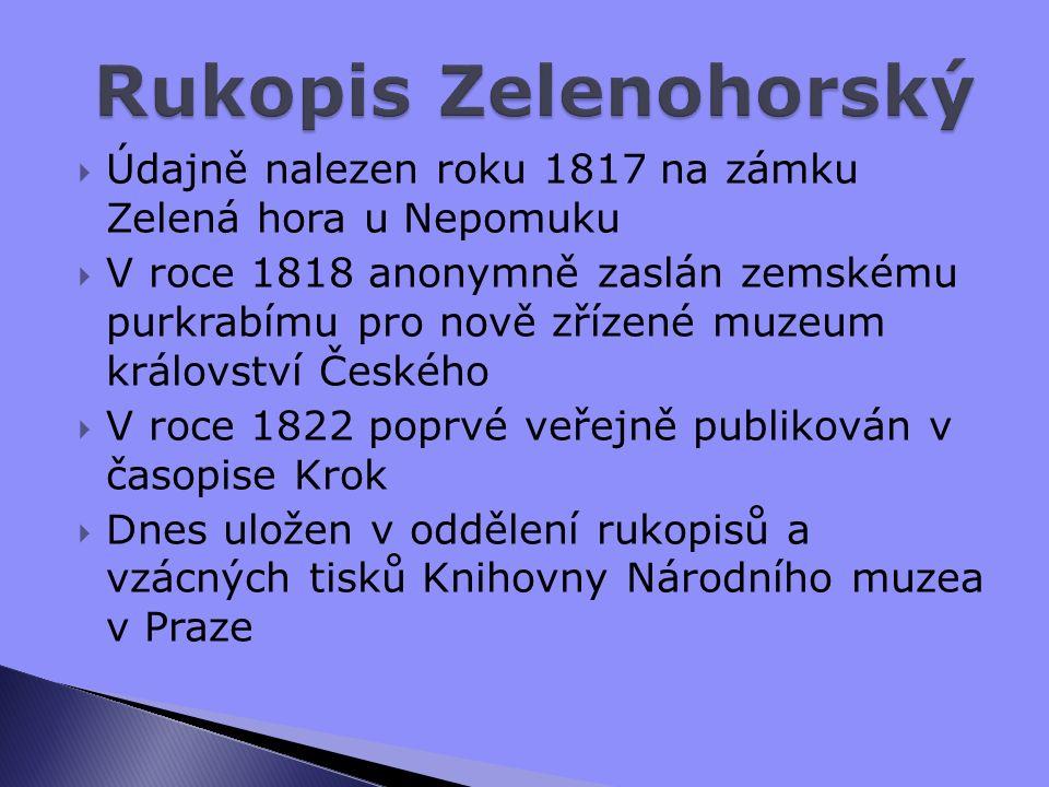  Údajně nalezen roku 1817 na zámku Zelená hora u Nepomuku  V roce 1818 anonymně zaslán zemskému purkrabímu pro nově zřízené muzeum království Českého  V roce 1822 poprvé veřejně publikován v časopise Krok  Dnes uložen v oddělení rukopisů a vzácných tisků Knihovny Národního muzea v Praze