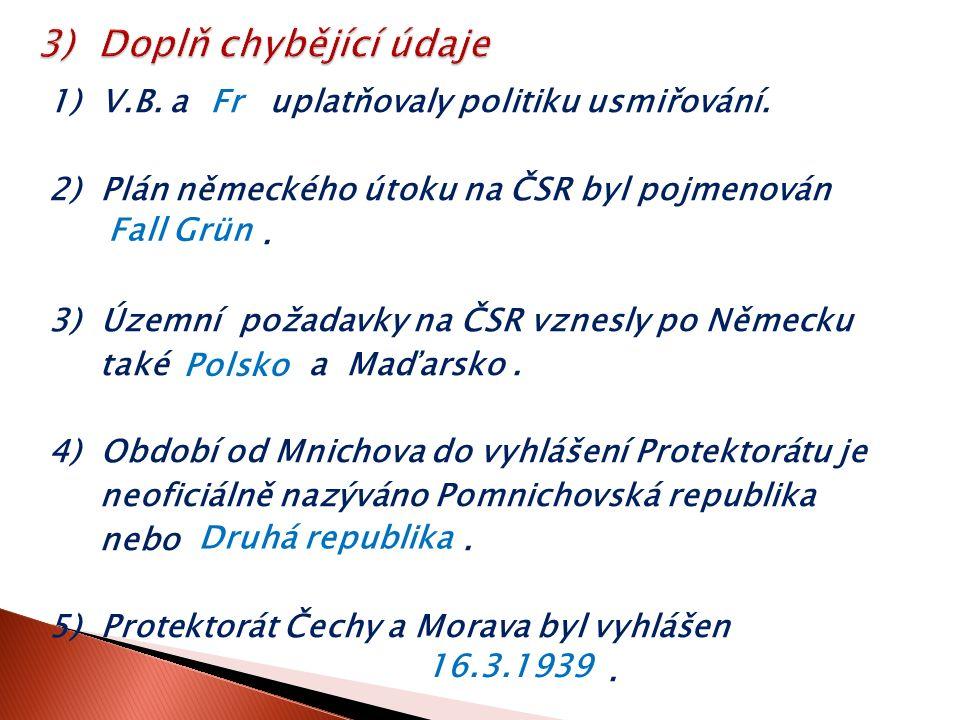 1) V.B. a uplatňovaly politiku usmiřování. 2) Plán německého útoku na ČSR byl pojmenován.