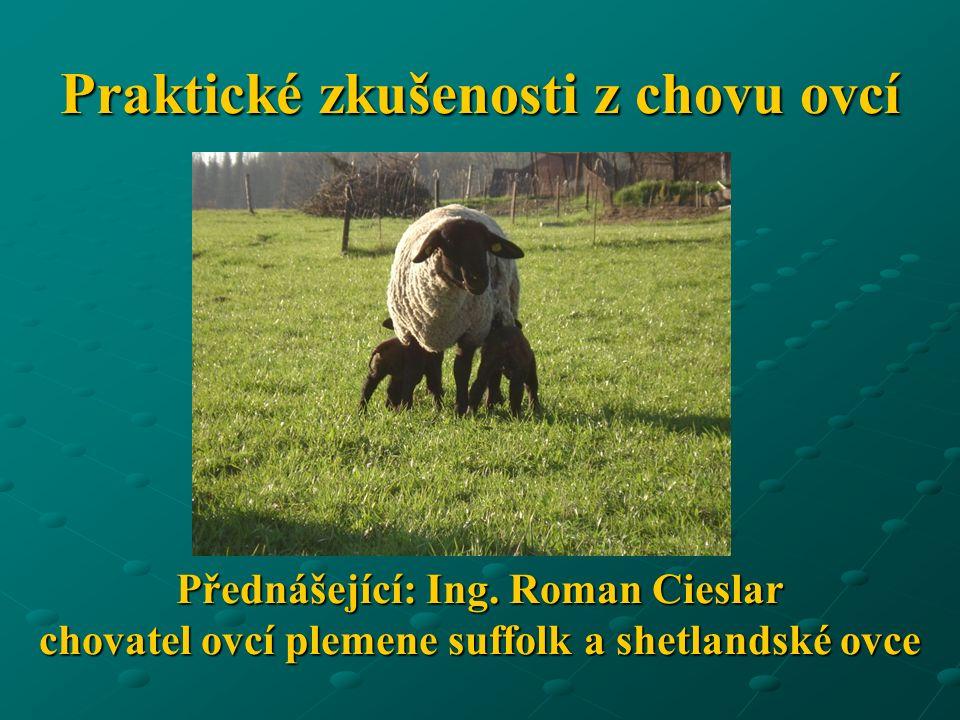 Praktické zkušenosti z chovu ovcí Přednášející: Ing.