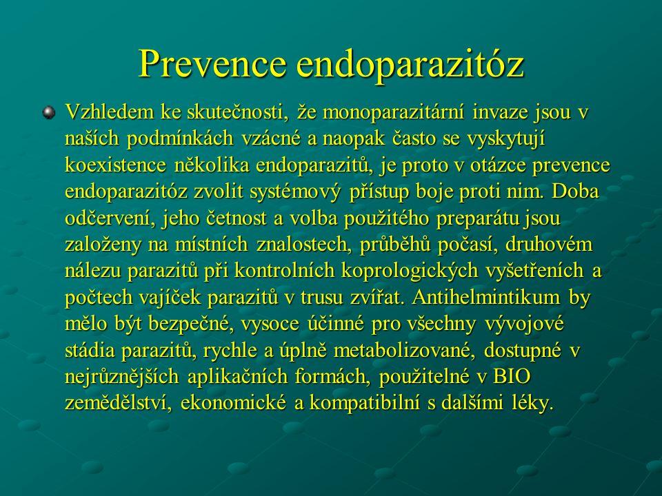 Prevence endoparazitóz Vzhledem ke skutečnosti, že monoparazitární invaze jsou v naších podmínkách vzácné a naopak často se vyskytují koexistence několika endoparazitů, je proto v otázce prevence endoparazitóz zvolit systémový přístup boje proti nim.