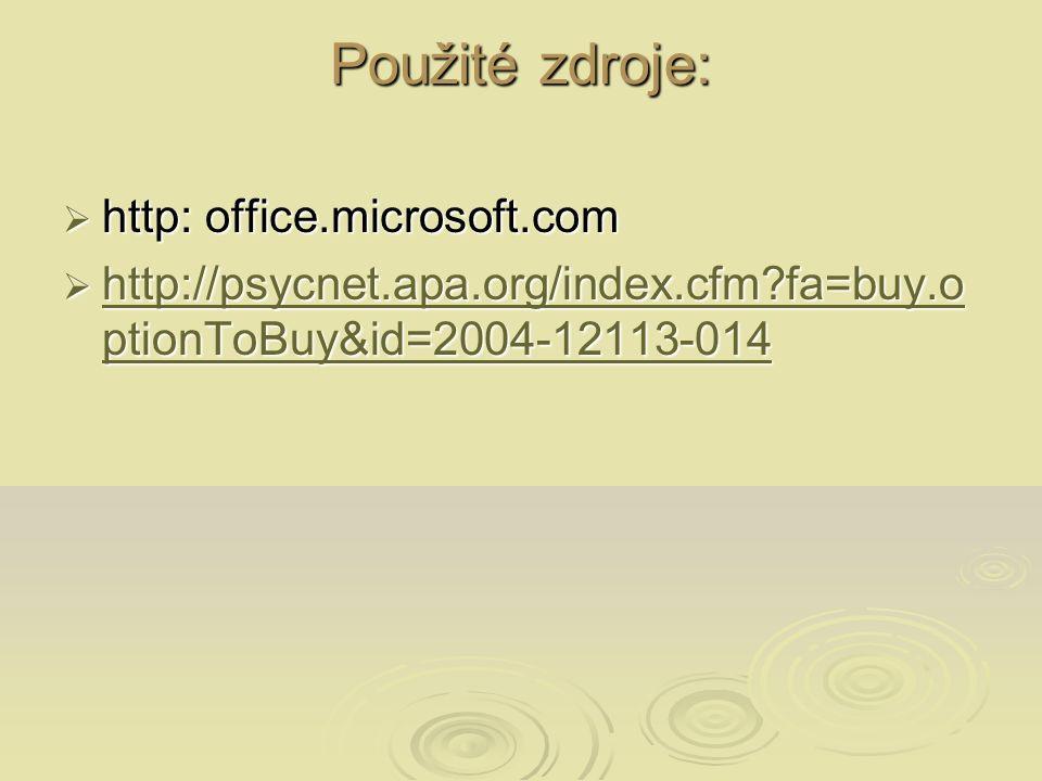 Použité zdroje:  http: office.microsoft.com  http://psycnet.apa.org/index.cfm fa=buy.o ptionToBuy&id=2004-12113-014 http://psycnet.apa.org/index.cfm fa=buy.o ptionToBuy&id=2004-12113-014 http://psycnet.apa.org/index.cfm fa=buy.o ptionToBuy&id=2004-12113-014