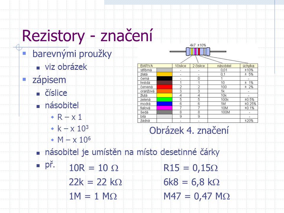 Rezistory - značení  barevnými proužky viz obrázek  zápisem číslice násobitel  R – x 1  k – x 10 3  M – x 10 6 násobitel je umístěn na místo desetinné čárky př.