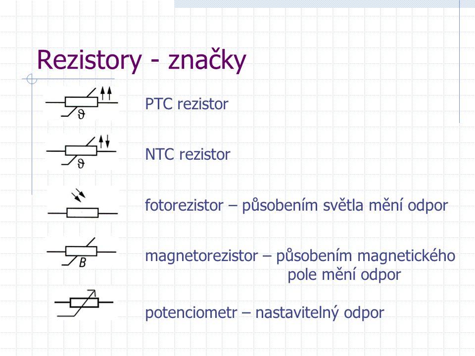 Rezistory - značky PTC rezistor NTC rezistor fotorezistor – působením světla mění odpor magnetorezistor – působením magnetického pole mění odpor potenciometr – nastavitelný odpor
