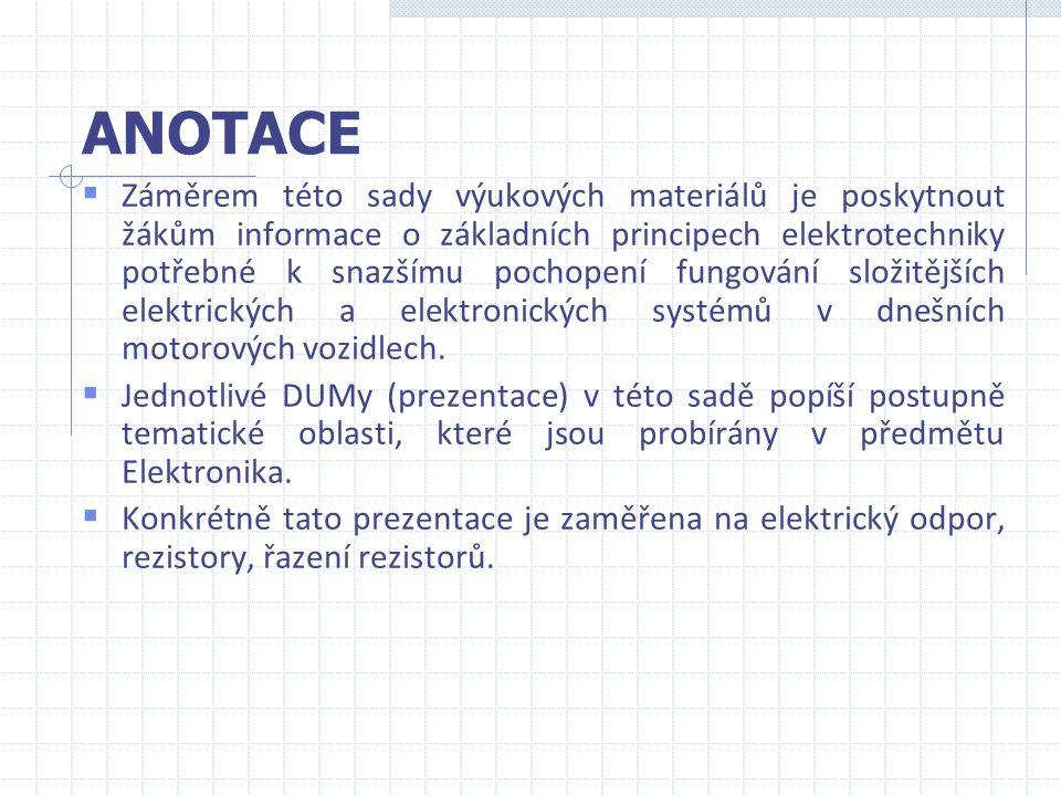 ANOTACE  Záměrem této sady výukových materiálů je poskytnout žákům informace o základních principech elektrotechniky potřebné k snazšímu pochopení fungování složitějších elektrických a elektronických systémů v dnešních motorových vozidlech.