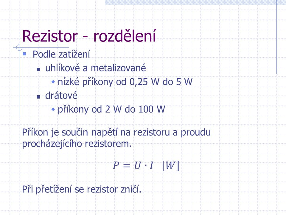 Rezistory  Hodnoty běžně vyráběných rezistorů vybírají z řady vyvolených čísel E6, E12, E24, …  Např.