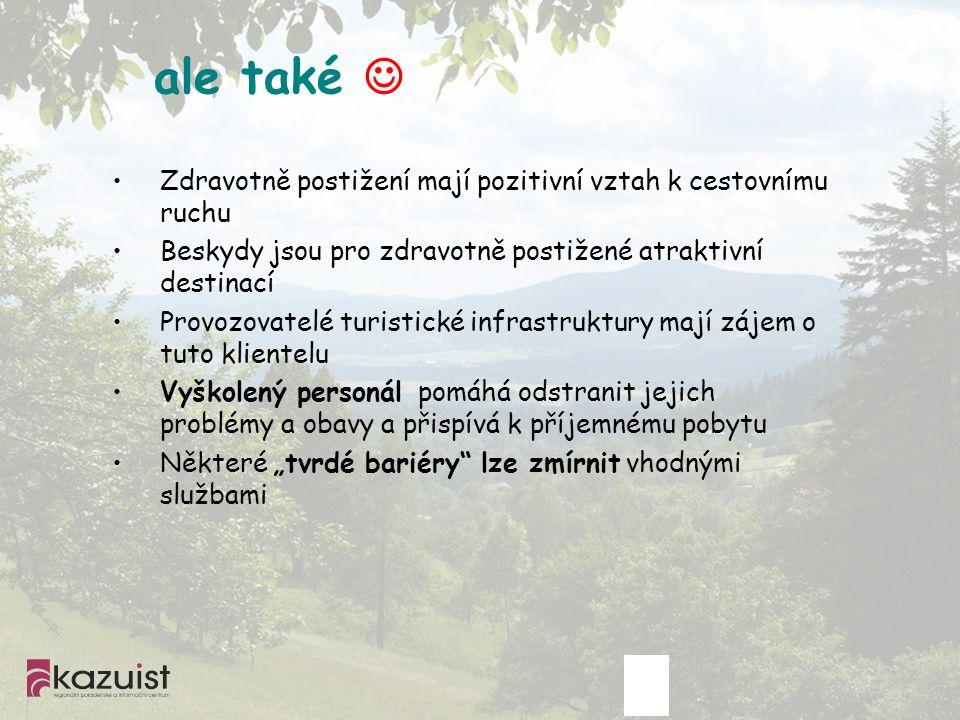 ale také Zdravotně postižení mají pozitivní vztah k cestovnímu ruchu Beskydy jsou pro zdravotně postižené atraktivní destinací Provozovatelé turistick