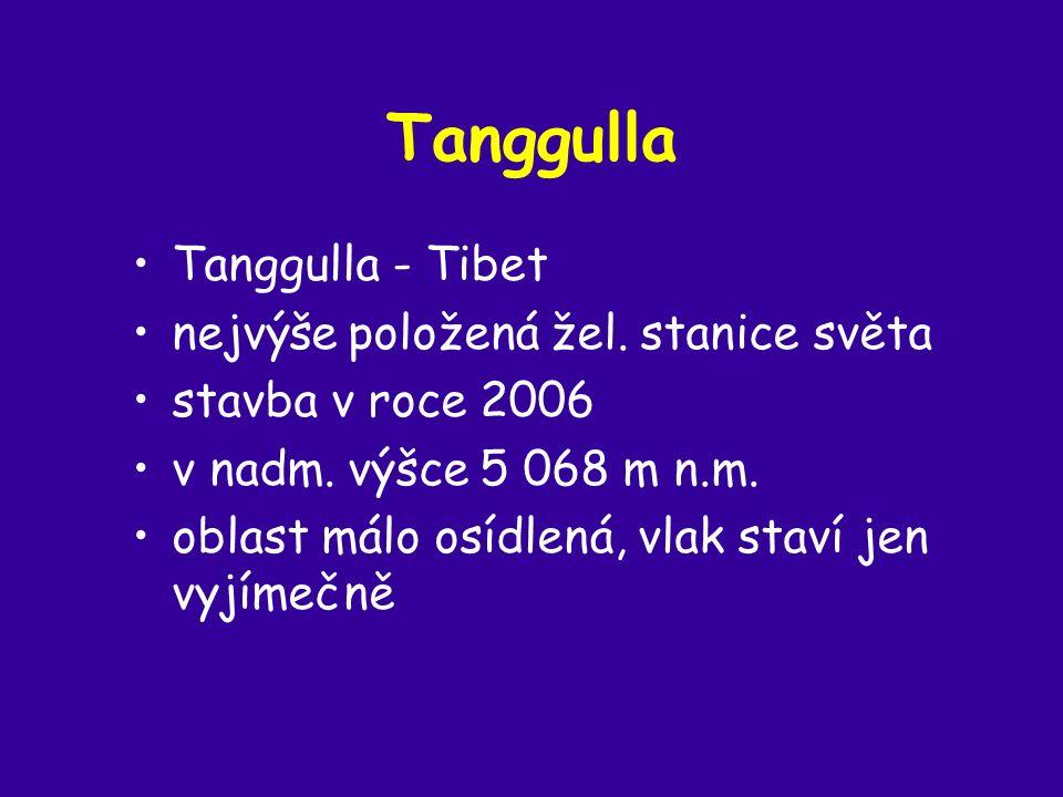 Tanggulla Tanggulla - Tibet nejvýše položená žel. stanice světa stavba v roce 2006 v nadm.