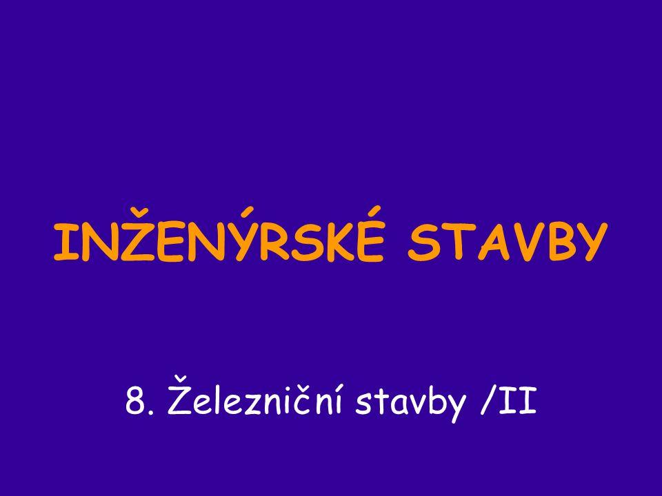 INŽENÝRSKÉ STAVBY 8. Železniční stavby /II