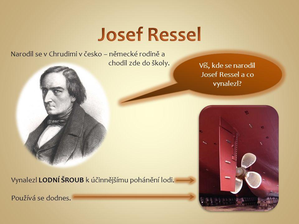 Víš, kde se narodil Josef Ressel a co vynalezl.