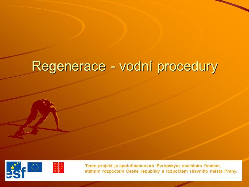 Regenerace - vodní procedury Tento projekt je spolufinancován Evropským sociálním fondem, státním rozpočtem České republiky a rozpočtem Hlavního města