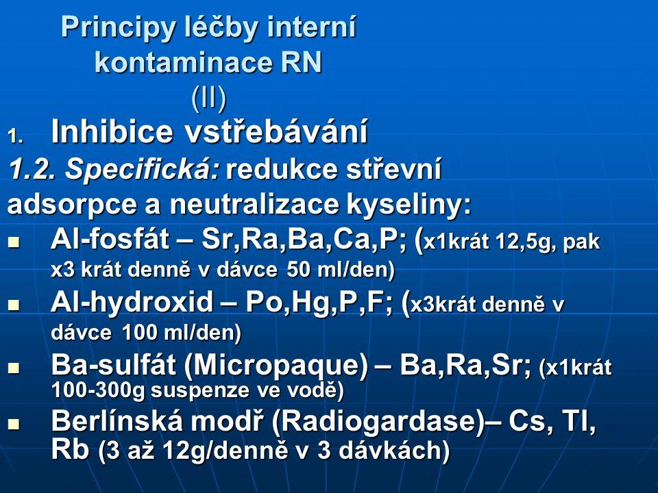 Principy léčby interní kontaminace RN (II) 1. Inhibice vstřebávání 1.2. Specifická: redukce střevní adsorpce a neutralizace kyseliny: Al-fosfát – Sr,R