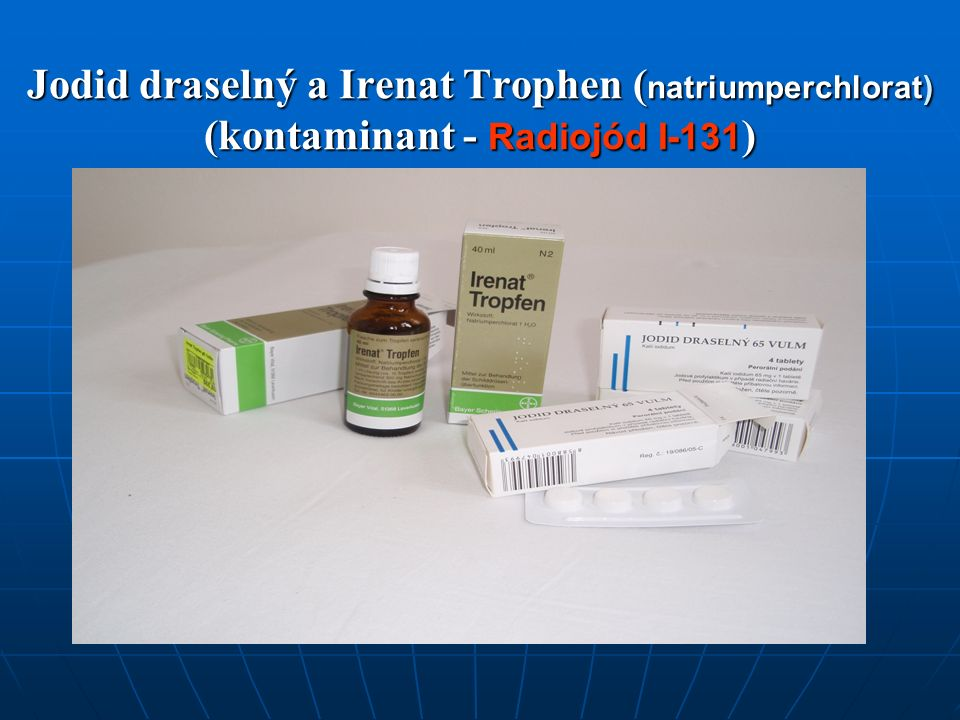 Jodid draselný a Irenat Trophen ( natriumperchlorat) (kontaminant - Radiojód I-131 )