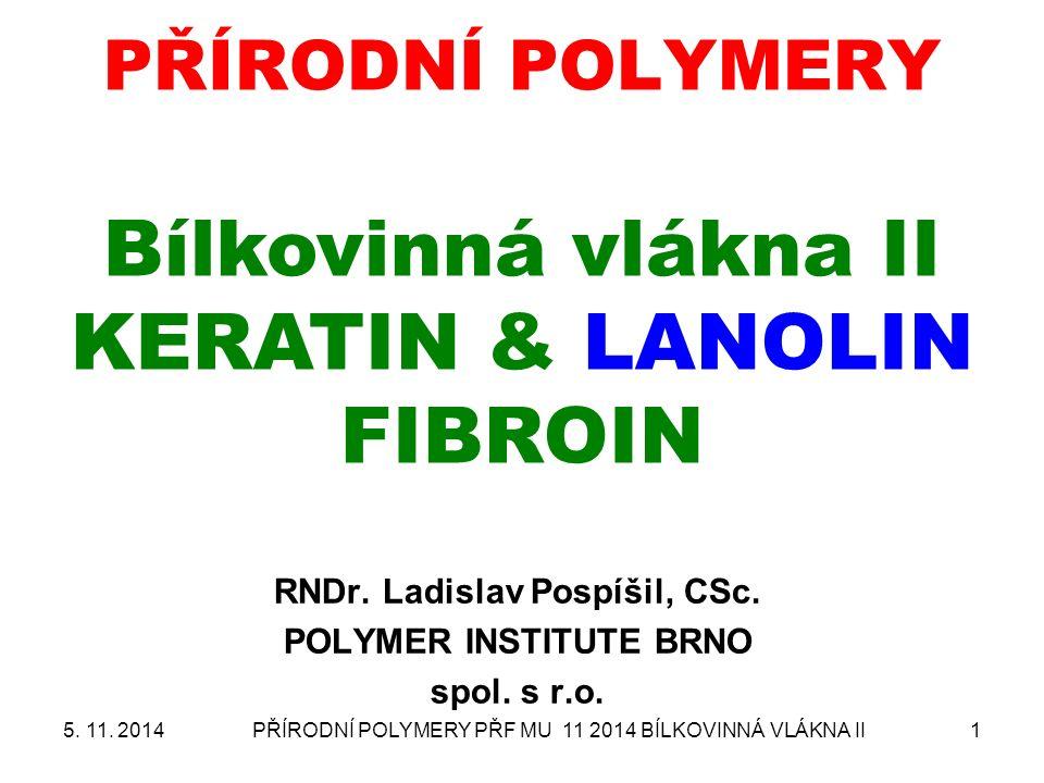 PŘÍRODNÍ POLYMERY PŘF MU 11 2014 BÍLKOVINNÁ VLÁKNA II1 PŘÍRODNÍ POLYMERY Bílkovinná vlákna II KERATIN & LANOLIN FIBROIN RNDr.