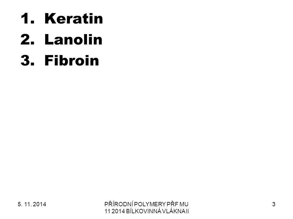 1.Keratin 2.Lanolin 3.Fibroin 5. 11. 2014PŘÍRODNÍ POLYMERY PŘF MU 11 2014 BÍLKOVINNÁ VLÁKNA II 3
