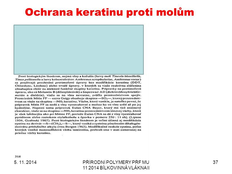 5. 11. 2014PŘÍRODNÍ POLYMERY PŘF MU 11 2014 BÍLKOVINNÁ VLÁKNA II 37 Ochrana keratinu proti molům