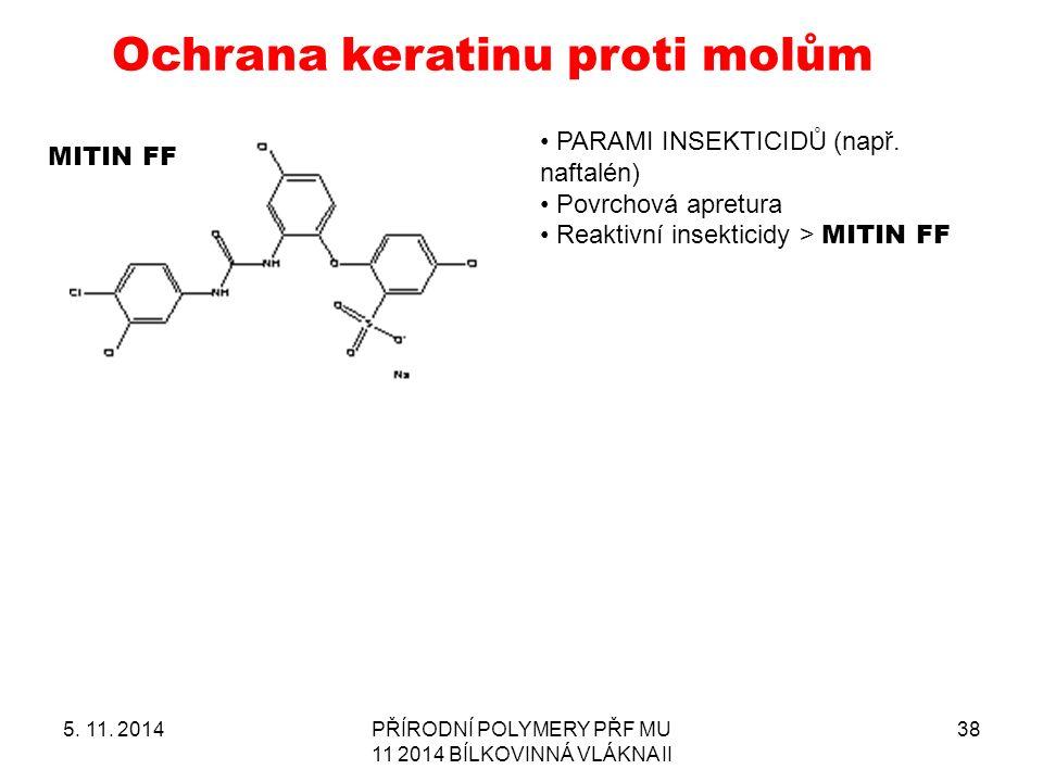 5. 11. 2014PŘÍRODNÍ POLYMERY PŘF MU 11 2014 BÍLKOVINNÁ VLÁKNA II 38 Ochrana keratinu proti molům MITIN FF PARAMI INSEKTICIDŮ (např. naftalén) Povrchov