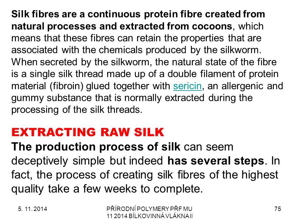 5. 11. 2014PŘÍRODNÍ POLYMERY PŘF MU 11 2014 BÍLKOVINNÁ VLÁKNA II 75 EXTRACTING RAW SILK The production process of silk can seem deceptively simple but
