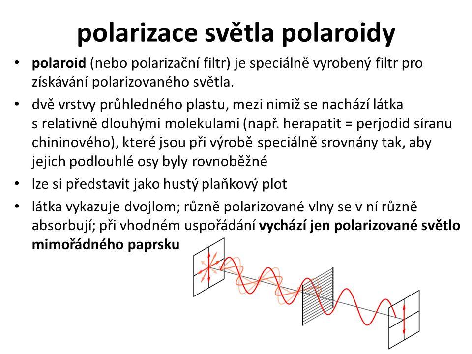 polarizace světla polaroidy polaroid (nebo polarizační filtr) je speciálně vyrobený filtr pro získávání polarizovaného světla.