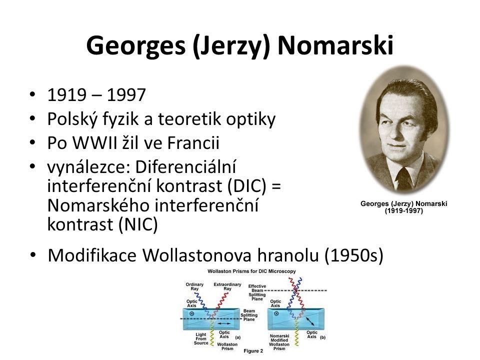 Georges (Jerzy) Nomarski 1919 – 1997 Polský fyzik a teoretik optiky Po WWII žil ve Francii vynálezce: Diferenciální interferenční kontrast (DIC) = Nomarského interferenční kontrast (NIC) Modifikace Wollastonova hranolu (1950s)