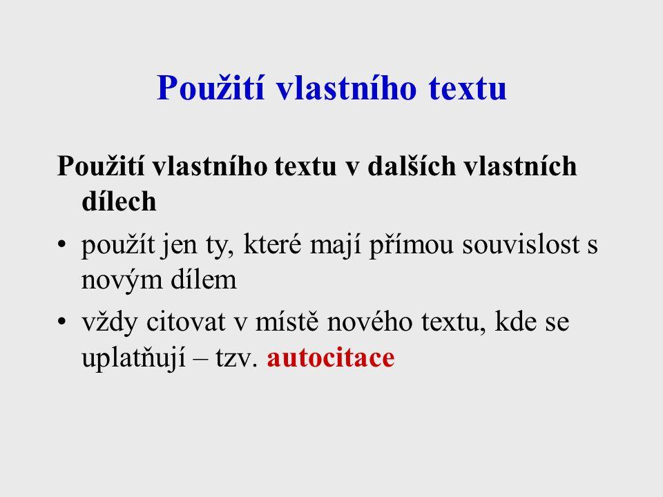 Použití vlastního textu Použití vlastního textu v dalších vlastních dílech použít jen ty, které mají přímou souvislost s novým dílem vždy citovat v místě nového textu, kde se uplatňují – tzv.