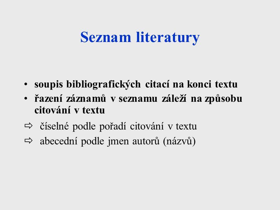 Seznam literatury soupis bibliografických citací na konci textu řazení záznamů v seznamu záleží na způsobu citování v textu  číselné podle pořadí citování v textu  abecední podle jmen autorů (názvů)