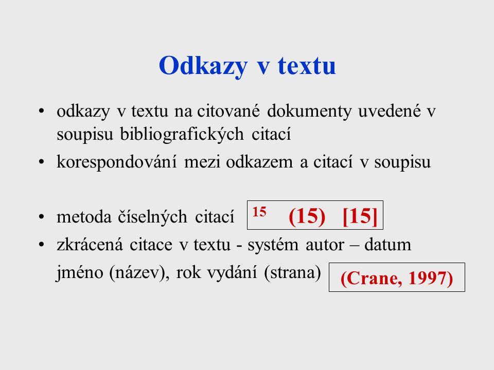 Odkazy v textu odkazy v textu na citované dokumenty uvedené v soupisu bibliografických citací korespondování mezi odkazem a citací v soupisu metoda číselných citací zkrácená citace v textu - systém autor – datum jméno (název), rok vydání (strana) (Crane, 1997) 15 (15) [15]