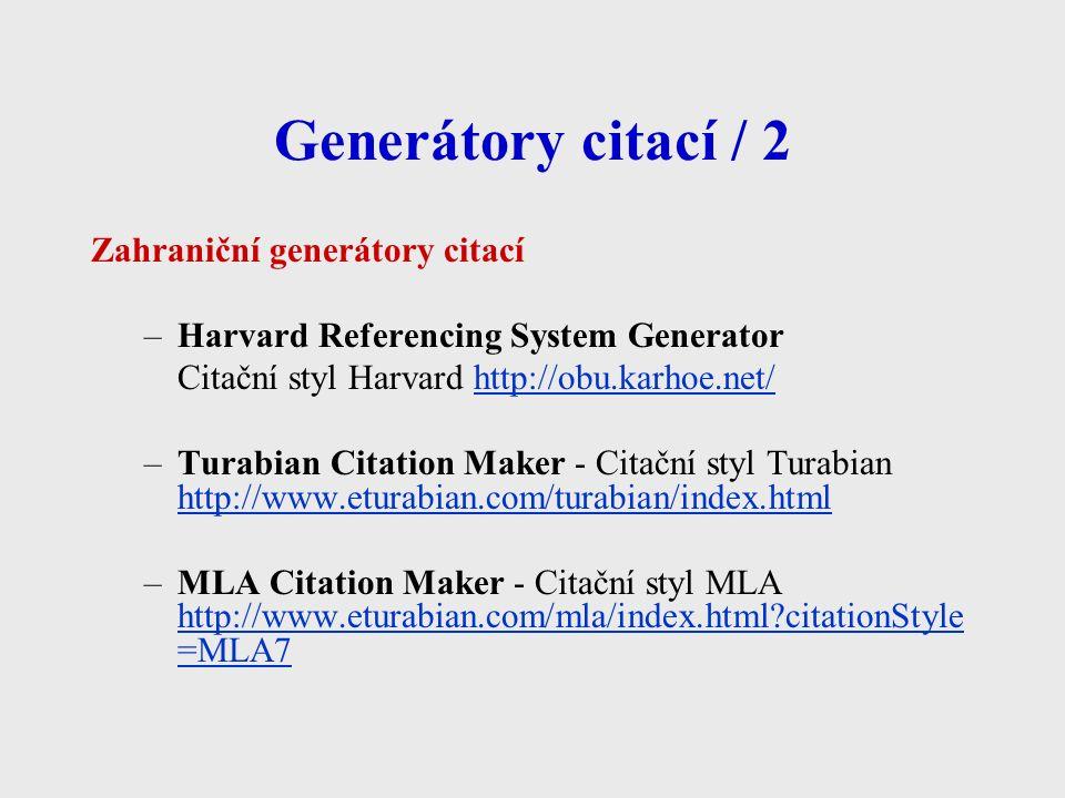 Generátory citací / 2 Zahraniční generátory citací –Harvard Referencing System Generator Citační styl Harvard http://obu.karhoe.net/http://obu.karhoe.net/ –Turabian Citation Maker - Citační styl Turabian http://www.eturabian.com/turabian/index.html http://www.eturabian.com/turabian/index.html –MLA Citation Maker - Citační styl MLA http://www.eturabian.com/mla/index.html citationStyle =MLA7 http://www.eturabian.com/mla/index.html citationStyle =MLA7