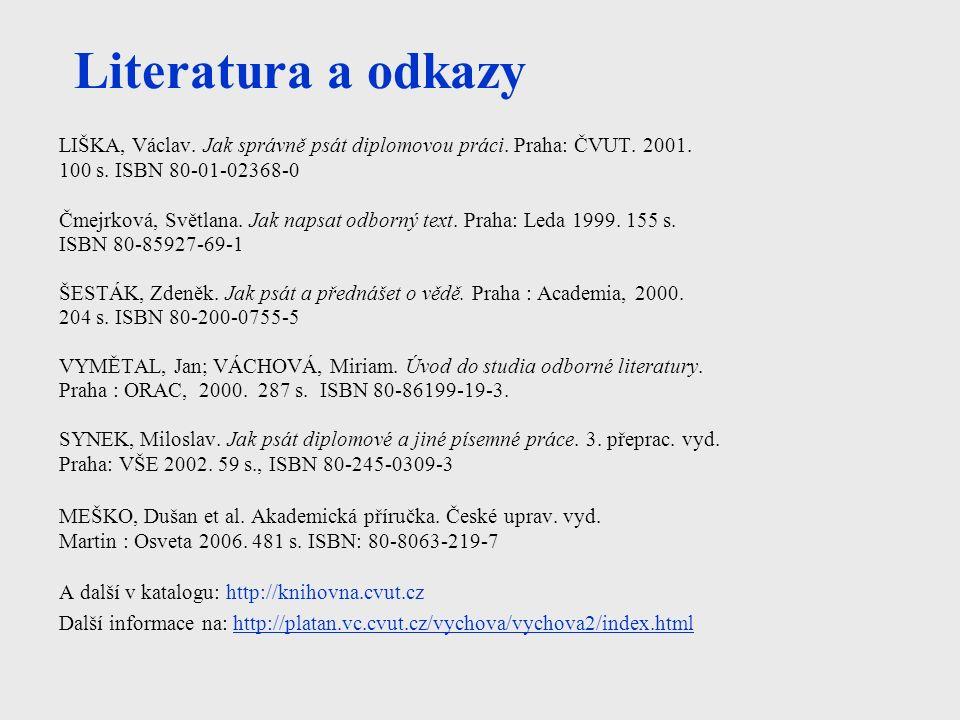 Literatura a odkazy LIŠKA, Václav. Jak správně psát diplomovou práci.