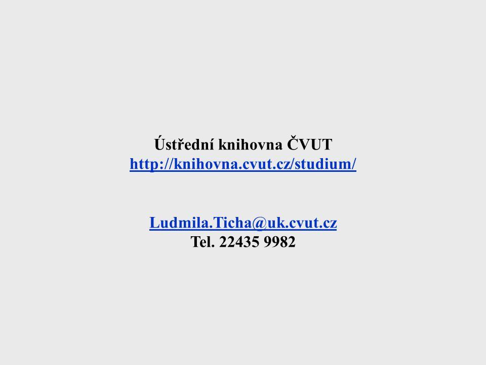Ústřední knihovna ČVUT http://knihovna.cvut.cz/studium/ Ludmila.Ticha@uk.cvut.cz Tel. 22435 9982