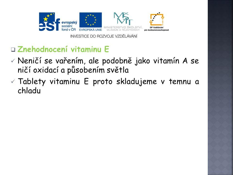  Projevy nedostatku vitaminu E Křeče v lýtkách (podobně jako u nedostatku Mg) Neplodnost (porucha funkce gonád) U novorozenců – anémie (kratší životnost červených krvinek)  Nadbytek vitaminu E Málo častý, toxicita ve srovnání s jinými vitamíny, které jsou v tucích rozpustné, je nízká Někteří lidé jsou na vit.