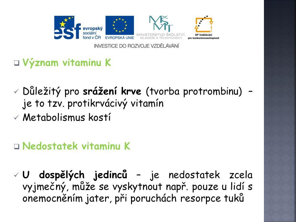 Vitamín K – tokoferol  Vitamin K se vyskytuje v rostlinách (špenát, řeřicha, petržel), sójovém oleji, ve střevech  Vyskytuje se jako: vitamin K 1 (fylochinon) - nachází se především v rostlinách vitamin K 2 (menachinon) - je syntetizován bakteriemi trávicího traktu živočichů vitamín K 3 (menadinon)– synteticky vyrobený