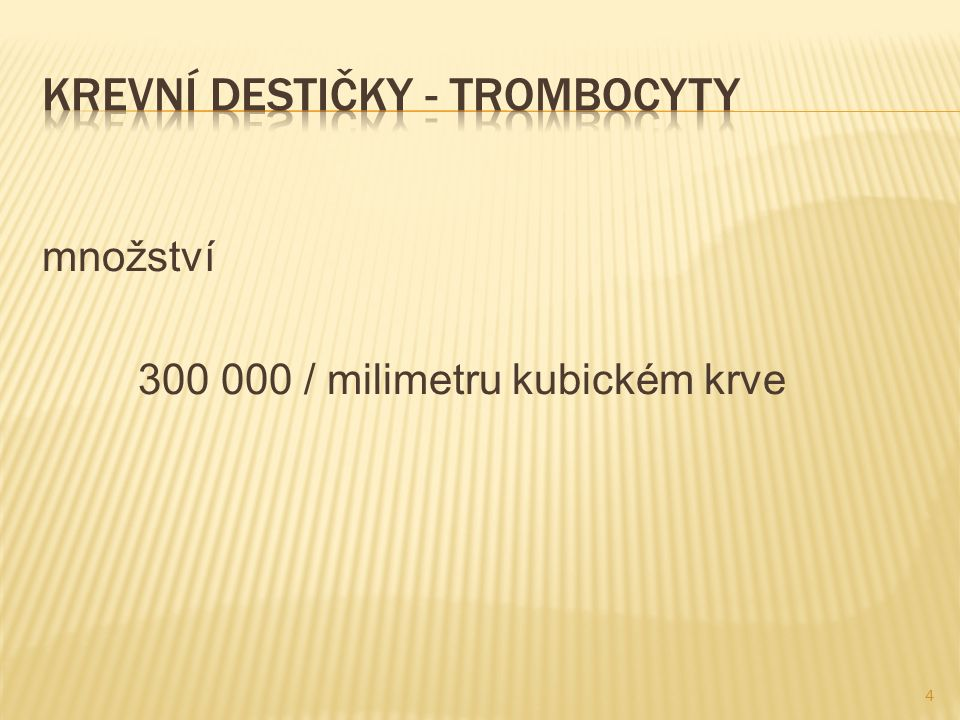 množství 300 000 / milimetru kubickém krve 4