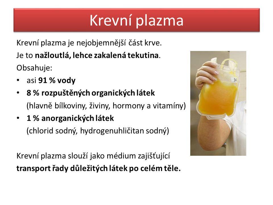Krevní plazma Krevní plazma je nejobjemnější část krve.