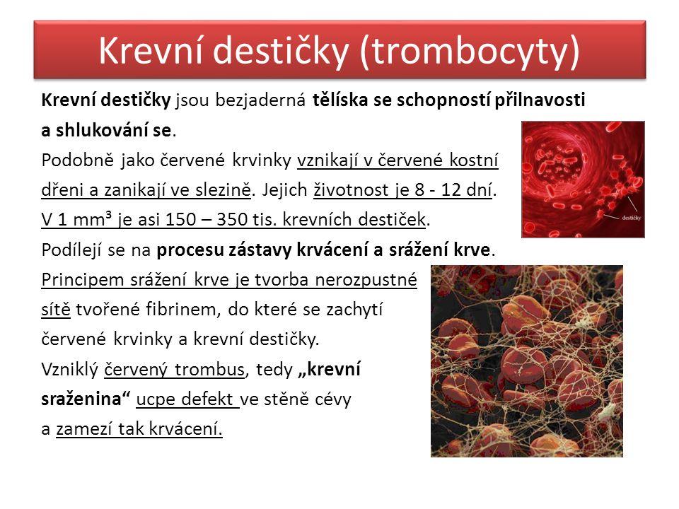 Krevní destičky (trombocyty) Krevní destičky jsou bezjaderná tělíska se schopností přilnavosti a shlukování se.