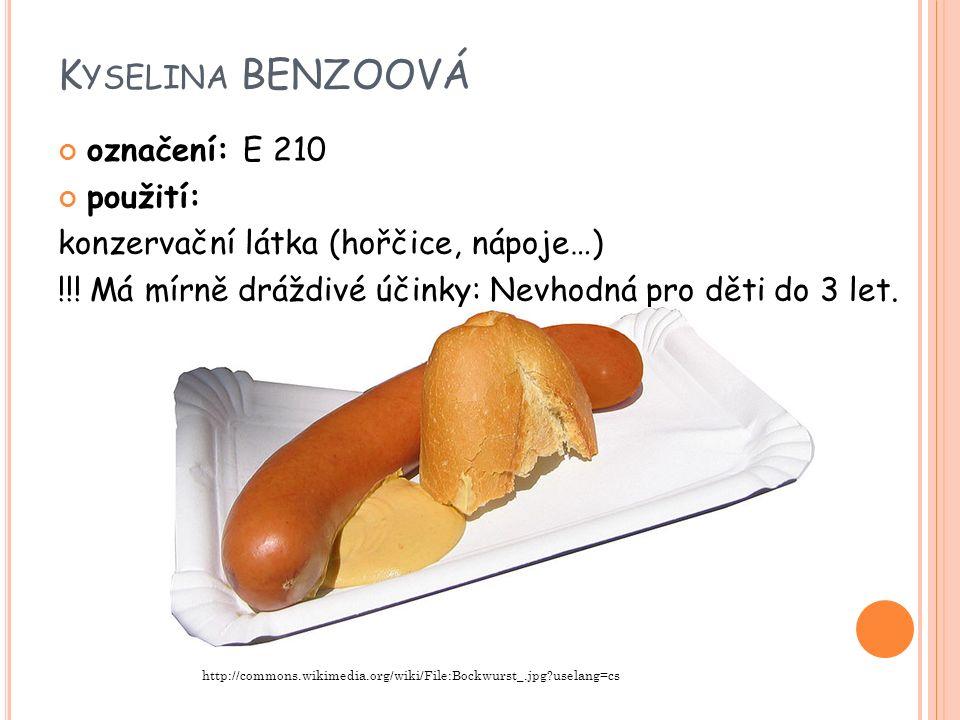 K YSELINA BENZOOVÁ označení: E 210 použití: konzervační látka (hořčice, nápoje…) !!.