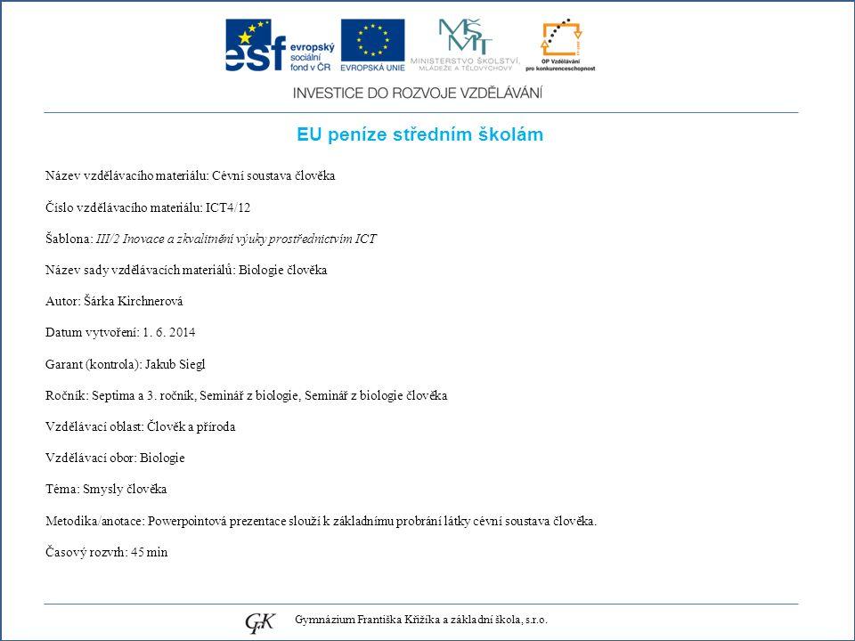 EU peníze středním školám Název vzdělávacího materiálu: Cévní soustava člověka Číslo vzdělávacího materiálu: ICT4/12 Šablona: III/2 Inovace a zkvalitnění výuky prostřednictvím ICT Název sady vzdělávacích materiálů: Biologie člověka Autor: Šárka Kirchnerová Datum vytvoření: 1.