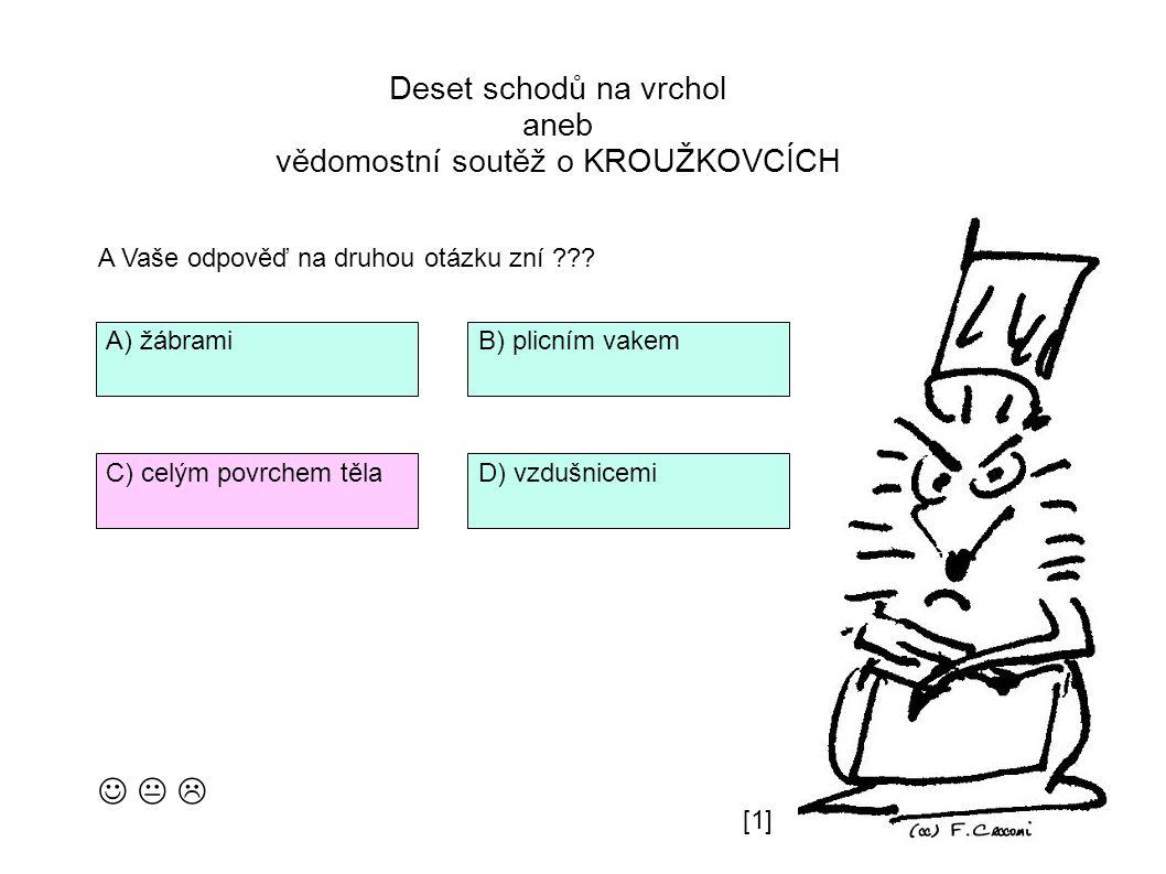 Deset schodů na vrchol aneb vědomostní soutěž o KROUŽKOVCÍCH   Otázka pátá: Pijavka lékařská se živí : B) jako ektoparazit D) jako endoparazit A) dravě C) fytoplanktonem