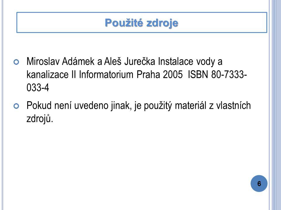 Miroslav Adámek a Aleš Jurečka Instalace vody a kanalizace II Informatorium Praha 2005 ISBN 80-7333- 033-4 Pokud není uvedeno jinak, je použitý materiál z vlastních zdrojů.