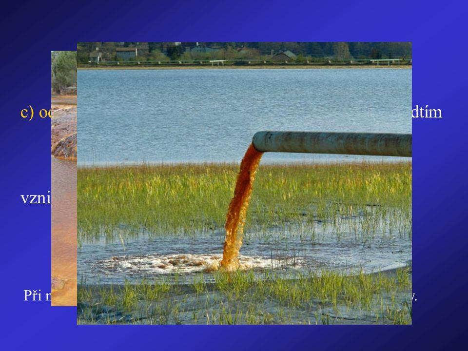 Dělení vody c) odpadní- její čistota má být taková jako čistota předtím odebrané vody vzniká: v laboratořích, v domácnostech, v průmyslu a zemědělství Při nedostatečné úpravě odpadní vody se znečišťují vodní toky.