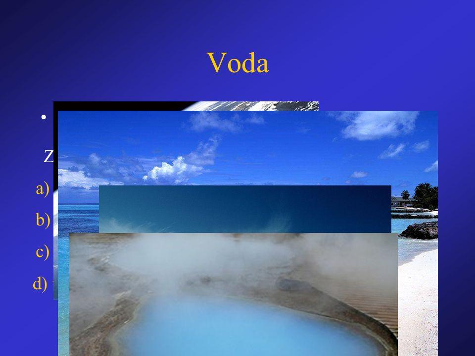 Voda Hydrosféra =vodní obal Země Zahrnuje: a) oceány b) moře c) voda na povrchu (tekoucí, stojatá, sníh, led) d) voda podzemní
