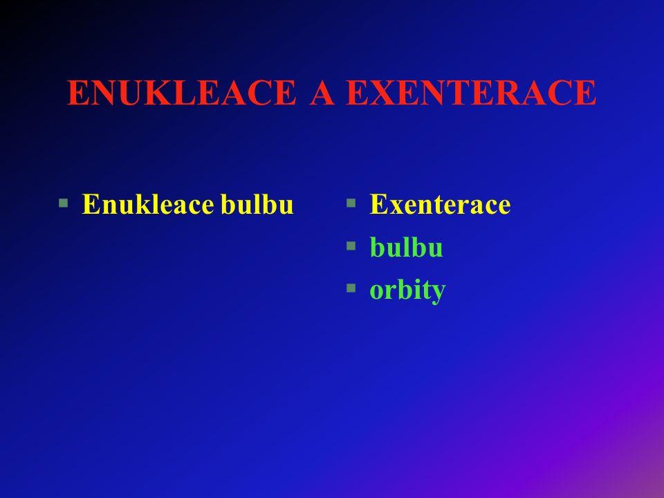 ENUKLEACE A EXENTERACE §Enukleace bulbu§Exenterace §bulbu §orbity