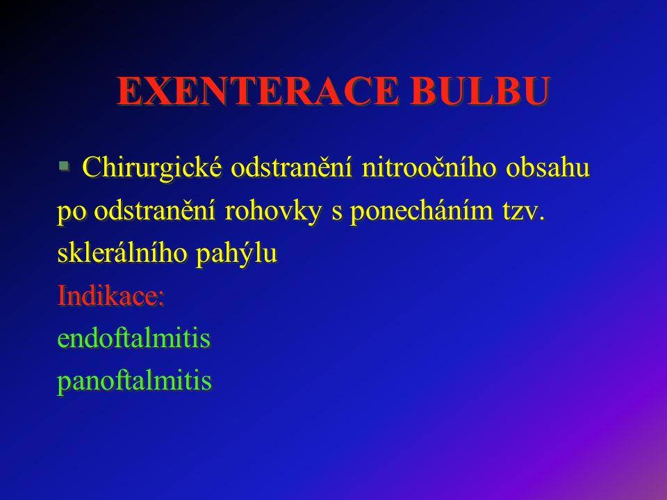 EXENTERACE BULBU §Chirurgické odstranění nitroočního obsahu po odstranění rohovky s ponecháním tzv.